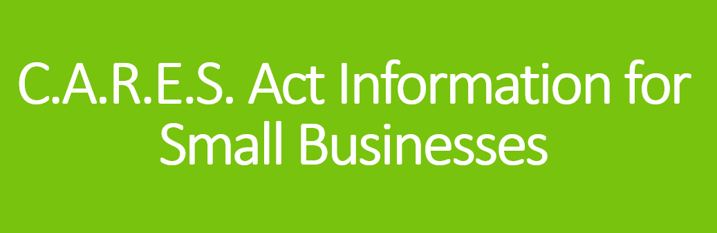 C.A.R.E.S. Act Information for Small Businesses